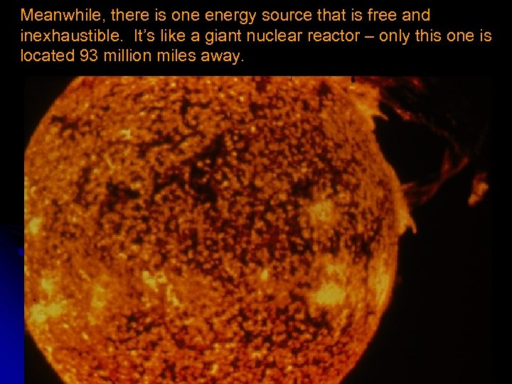 Meanwhile, there is one energy source that is free and inexhaustible. It's like a