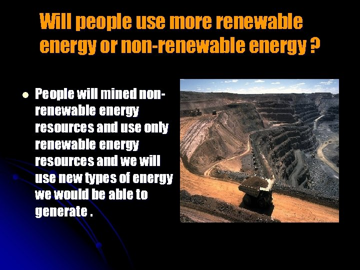 Will people use more renewable energy or non-renewable energy ? l People will mined