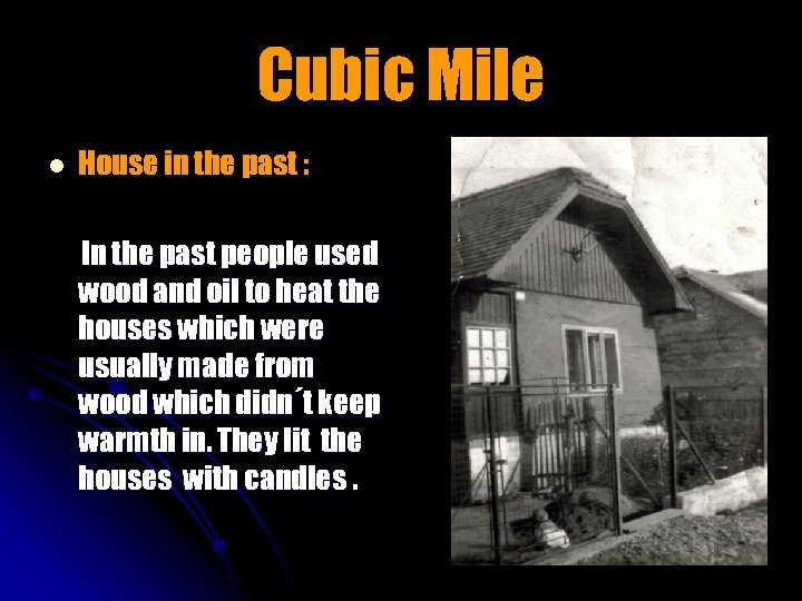 Cubic Mile l House in the past : In the past people used wood