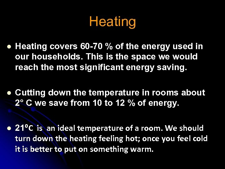 Heating l Heating covers 60 -70 % of the energy used in our households.