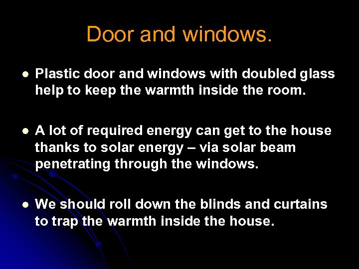 Door and windows. l Plastic door and windows with doubled glass help to keep