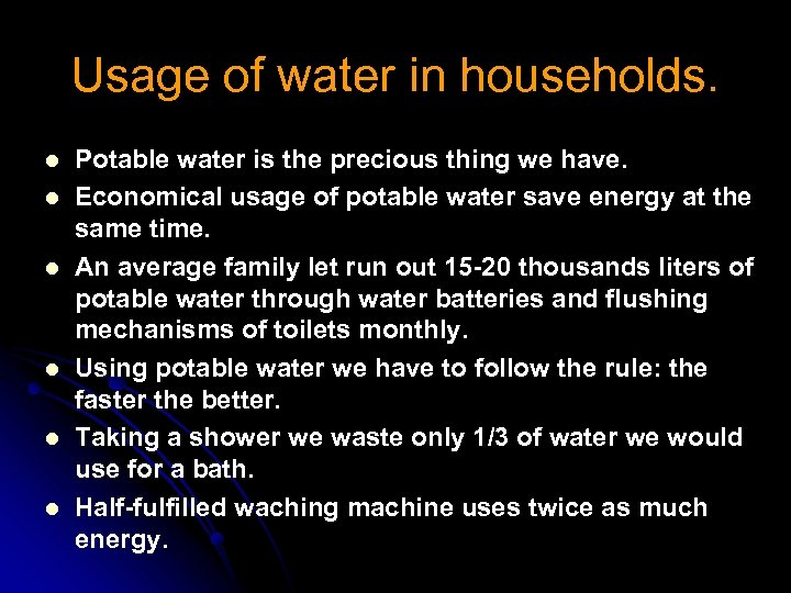 Usage of water in households. l l l Potable water is the precious thing