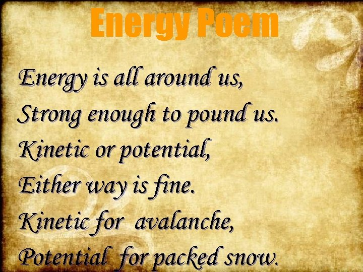 Energy Poem Energy is all around us, Strong enough to pound us. Kinetic or