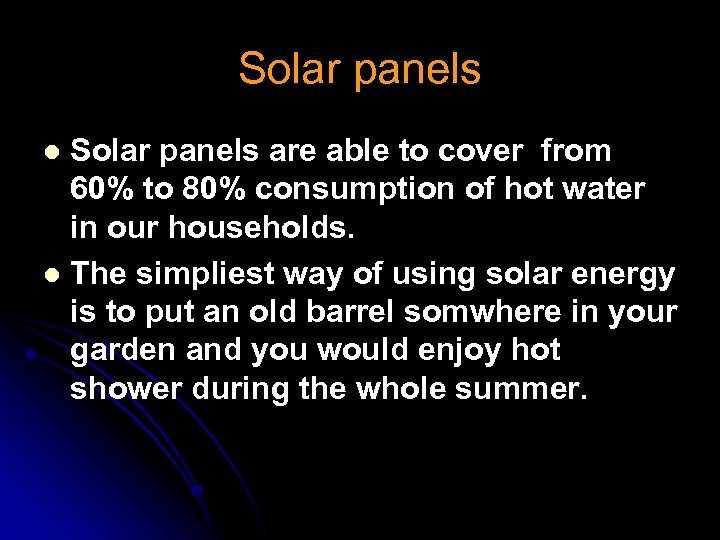 Solar panels are able to cover from 60% to 80% consumption of hot water