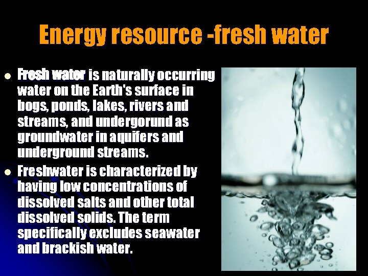 Energy resource -fresh water l l Fresh water is naturally occurring water on the