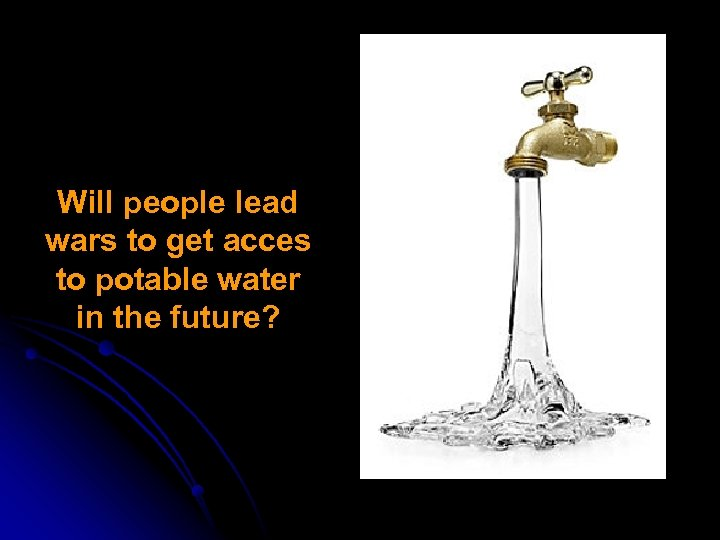 Will people lead wars to get acces to potable water in the future?