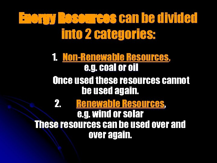 Energy Resources can be divided into 2 categories: 1. Non-Renewable Resources, e. g. coal
