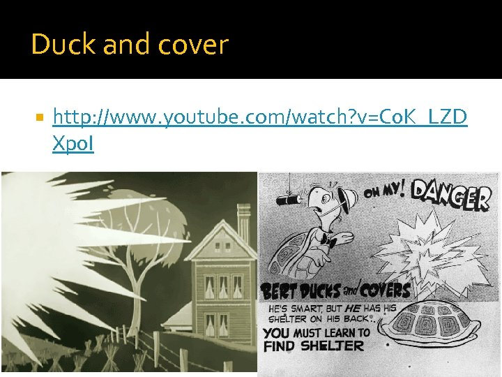 Duck and cover http: //www. youtube. com/watch? v=C 0 K_LZD Xp 0 I
