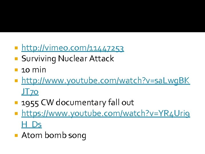 http: //vimeo. com/11447253 Surviving Nuclear Attack 10 min http: //www. youtube. com/watch? v=sa. Lwg.