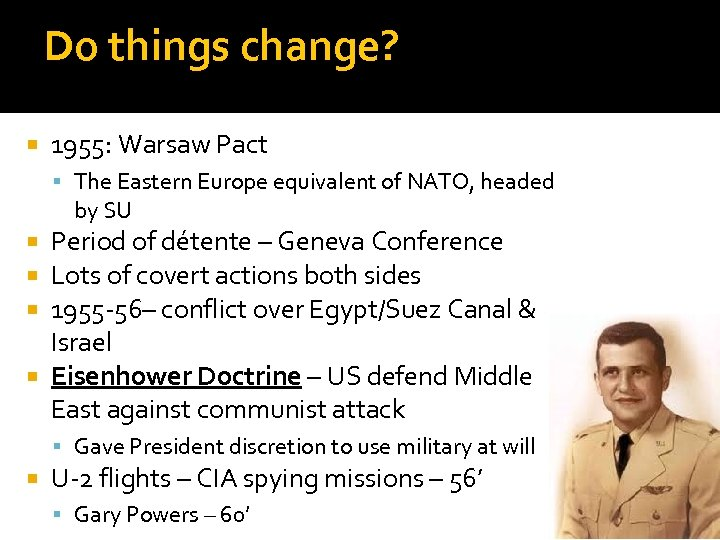Do things change? 1955: Warsaw Pact The Eastern Europe equivalent of NATO, headed by