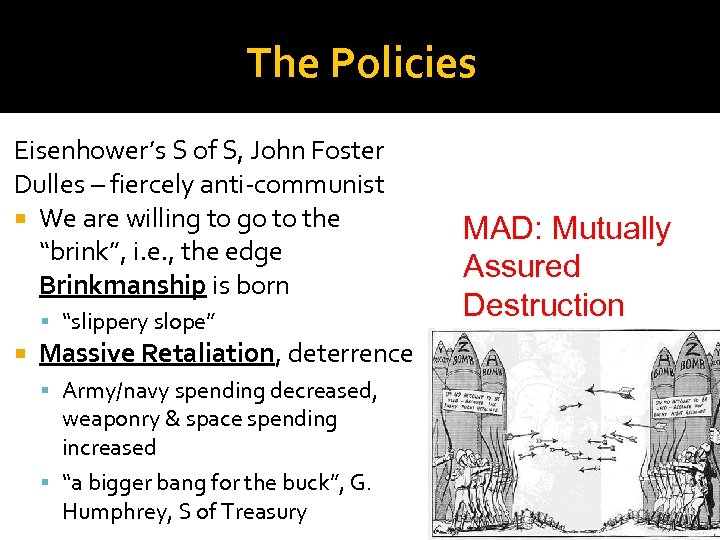 The Policies Eisenhower's S of S, John Foster Dulles – fiercely anti-communist We are