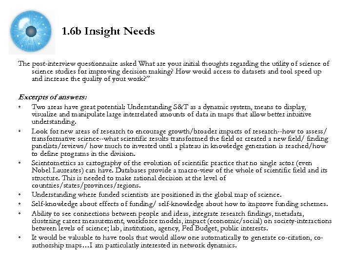 1. 6 b Insight Needs The post-interview questionnaire asked What are your initial thoughts