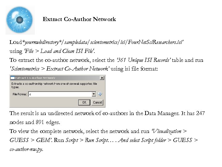 Extract Co-Author Network Load*yournwbdirectory*/sampledata/scientometrics/isi/Four. Net. Sci. Researchers. isi' using 'File > Load and Clean