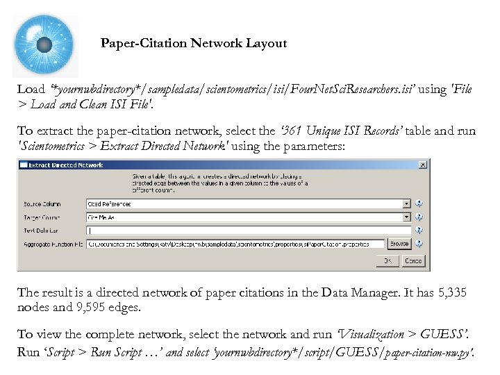 Paper-Citation Network Layout Load '*yournwbdirectory*/sampledata/scientometrics/isi/Four. Net. Sci. Researchers. isi' using 'File > Load and