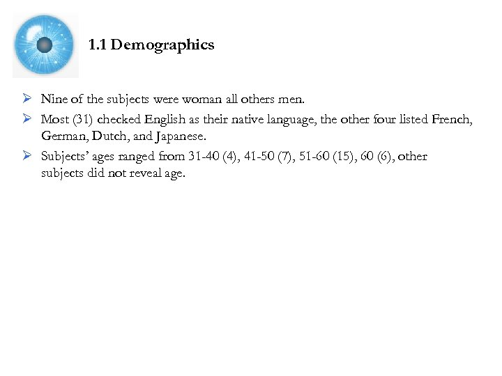 1. 1 Demographics Ø Nine of the subjects were woman all others men. Ø