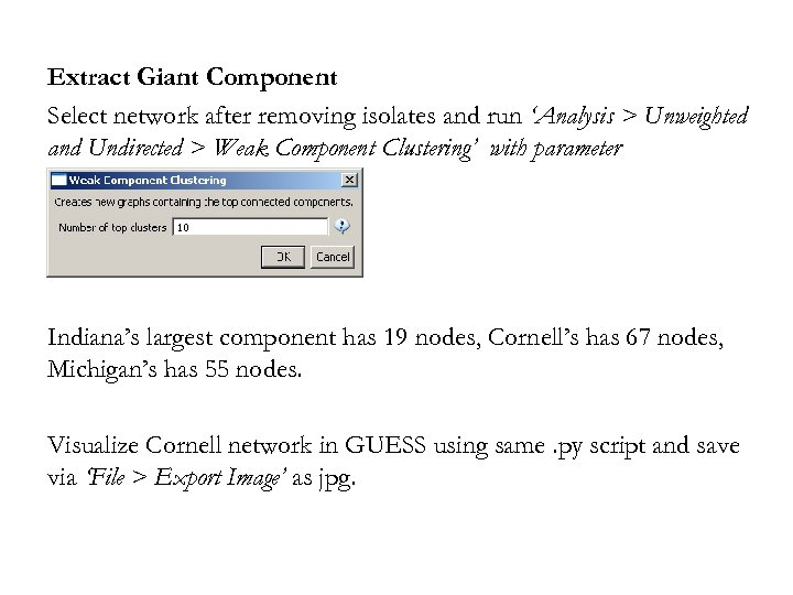Extract Giant Component Select network after removing isolates and run 'Analysis > Unweighted and