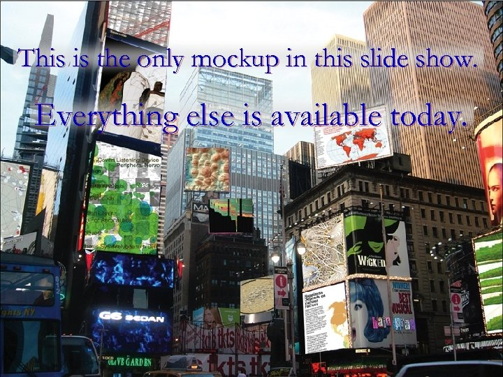 This is the only mockup in this slide show. Everything else is available today.