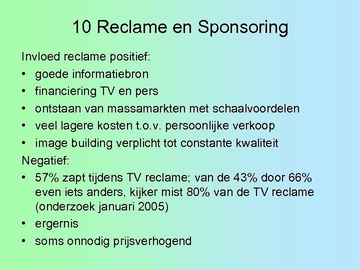 10 Reclame en Sponsoring Invloed reclame positief: • goede informatiebron • financiering TV en