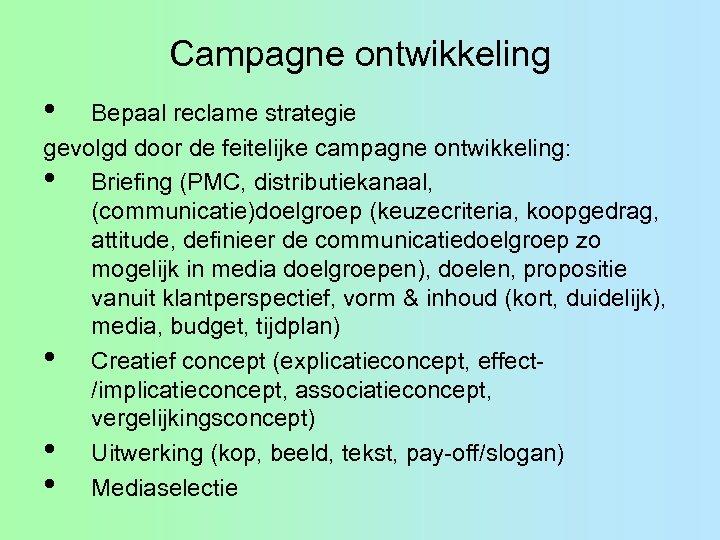 Campagne ontwikkeling • Bepaal reclame strategie gevolgd door de feitelijke campagne ontwikkeling: • Briefing
