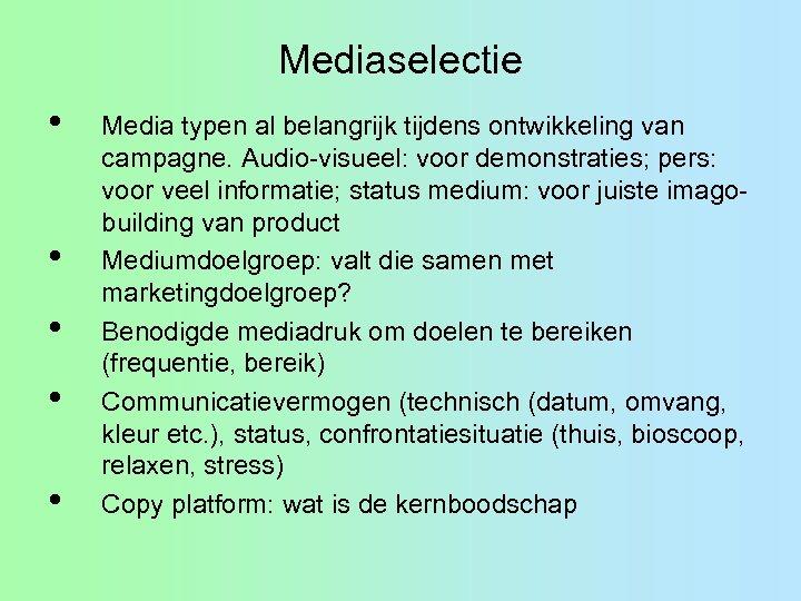 Mediaselectie • • • Media typen al belangrijk tijdens ontwikkeling van campagne. Audio-visueel: voor