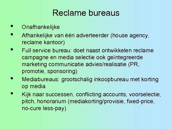 Reclame bureaus • • • Onafhankelijke Afhankelijke van één adverteerder (house agency, reclame kantoor)