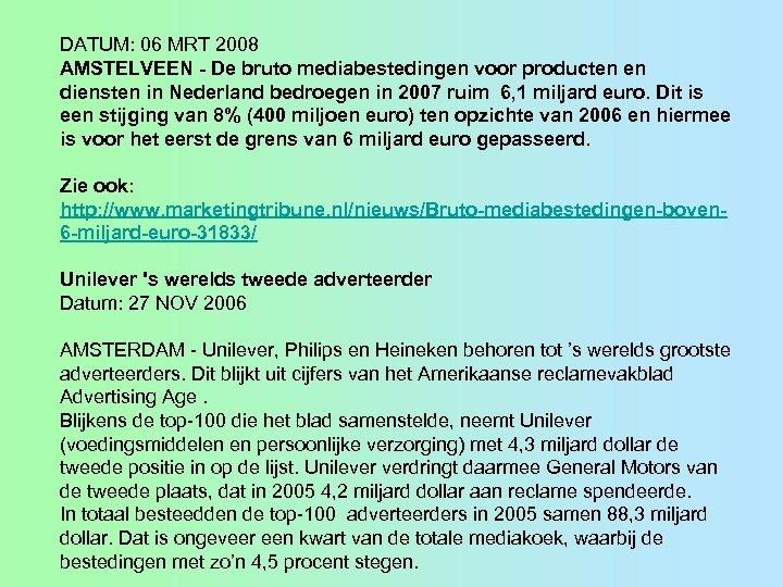 DATUM: 06 MRT 2008 AMSTELVEEN - De bruto mediabestedingen voor producten en diensten in