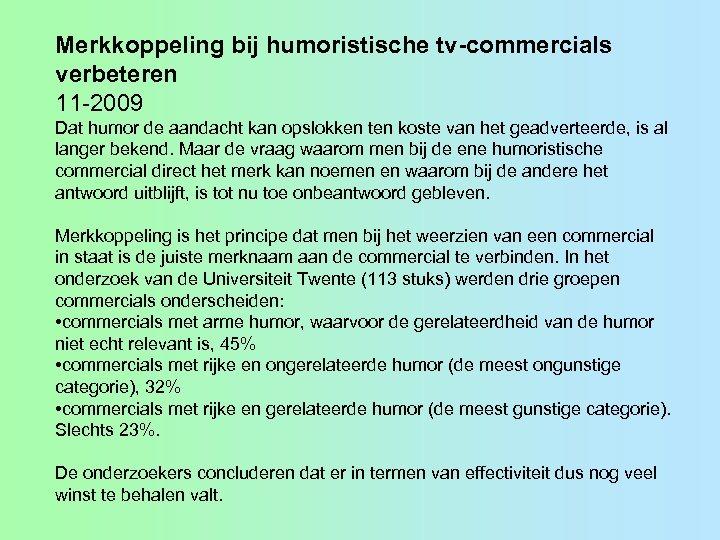 Merkkoppeling bij humoristische tv-commercials verbeteren 11 -2009 Dat humor de aandacht kan opslokken ten