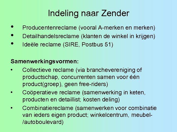 Indeling naar Zender • • • Producentenreclame (vooral A-merken en merken) Detailhandelsreclame (klanten de