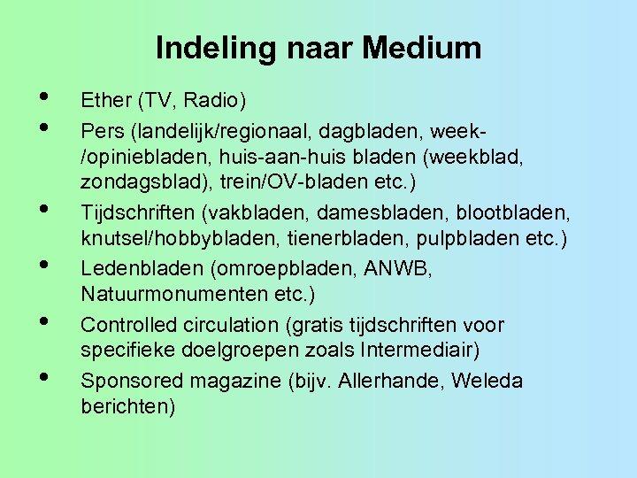 Indeling naar Medium • • • Ether (TV, Radio) Pers (landelijk/regionaal, dagbladen, week/opiniebladen, huis-aan-huis