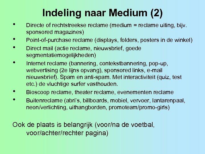 Indeling naar Medium (2) • • • Directe of rechtstreekse reclame (medium = reclame