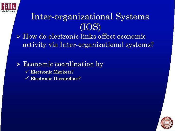 Inter-organizational Systems (IOS) Ø How do electronic links affect economic activity via Inter-organizational systems?