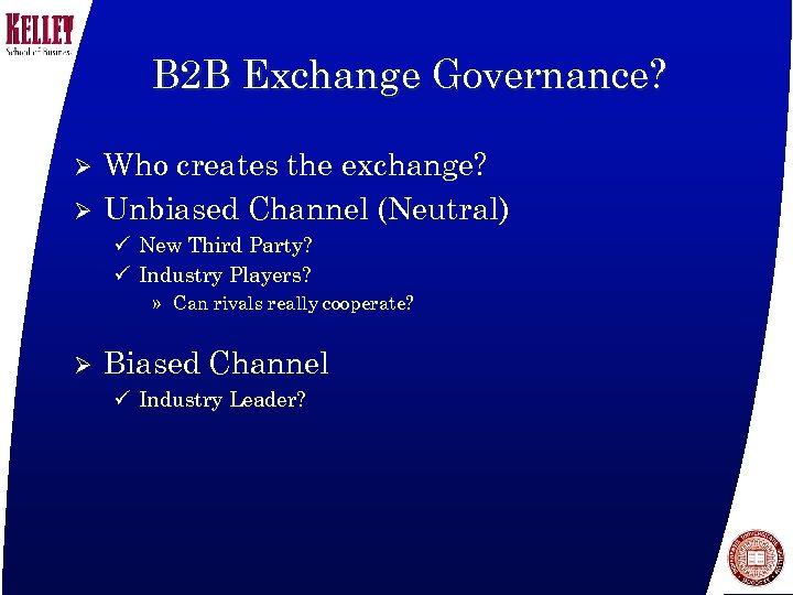 B 2 B Exchange Governance? Ø Ø Who creates the exchange? Unbiased Channel (Neutral)