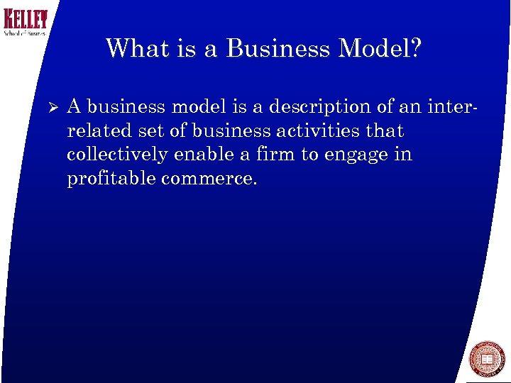 What is a Business Model? Ø A business model is a description of an