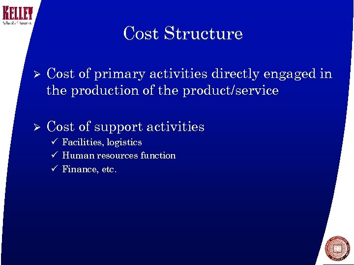 Cost Structure Ø Cost of primary activities directly engaged in the production of the