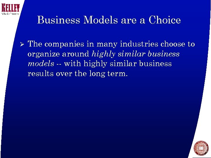 Business Models are a Choice Ø The companies in many industries choose to organize