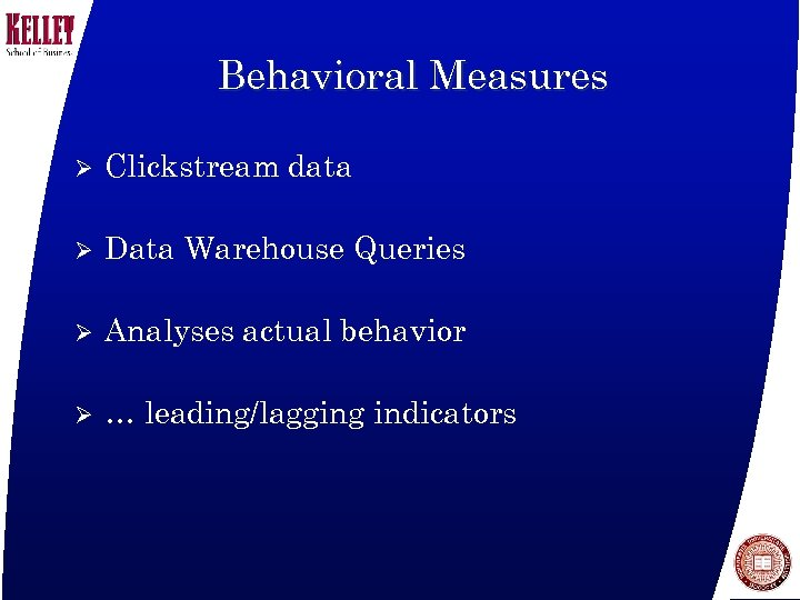 Behavioral Measures Ø Clickstream data Ø Data Warehouse Queries Ø Analyses actual behavior Ø