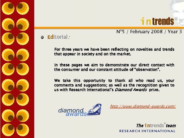 ® Editorial: Nº 5 / February 2008 / Year 3 For three years we