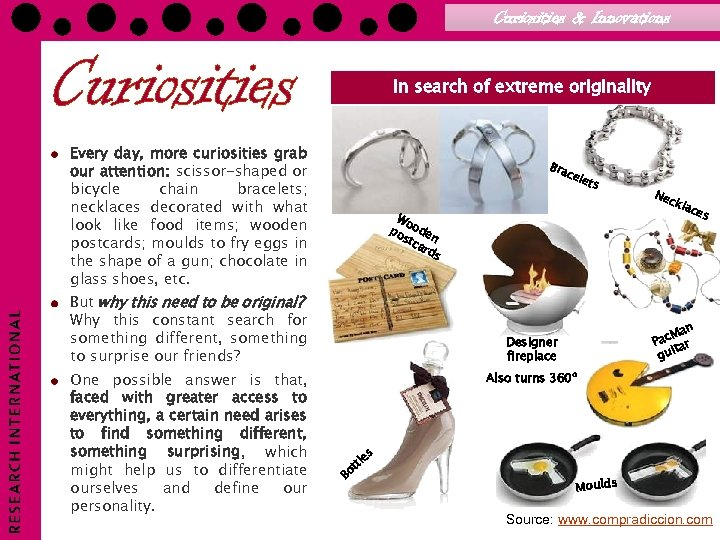 Curiosities & Innovations In search of extreme originality Every day, more curiosities grab our