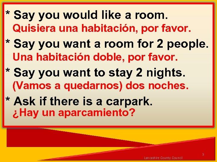 * Say you would like a room. Quisiera una habitación, por favor. * Say
