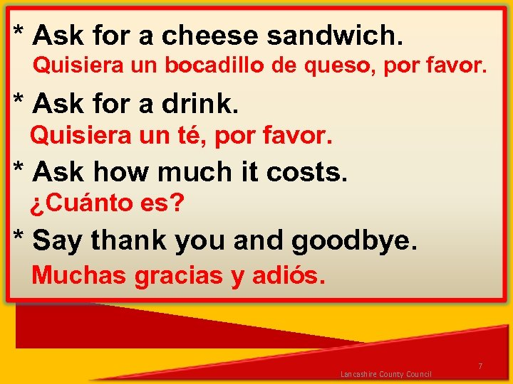 * Ask for a cheese sandwich. Quisiera un bocadillo de queso, por favor. *