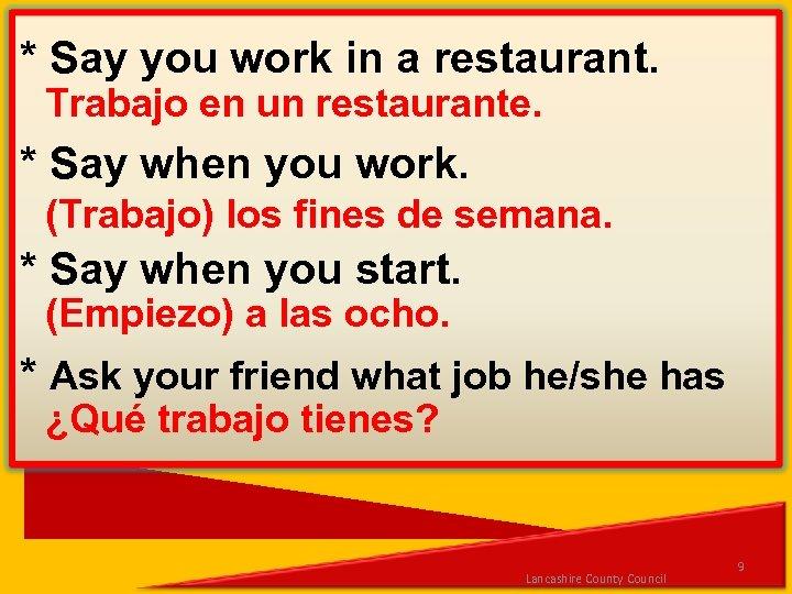 * Say you work in a restaurant. Trabajo en un restaurante. * Say when