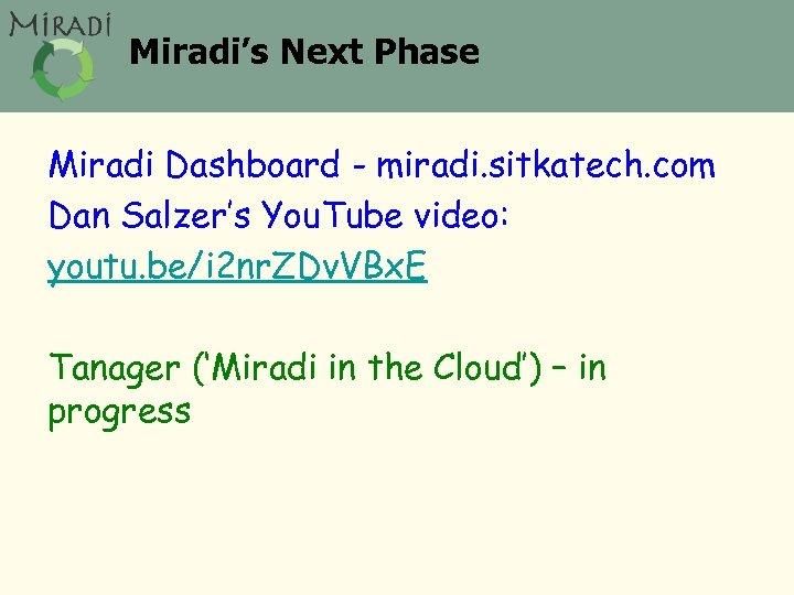 Miradi's Next Phase Miradi Dashboard - miradi. sitkatech. com Dan Salzer's You. Tube video: