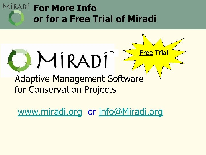 For More Info or for a Free Trial of Miradi TM Free Trial Adaptive