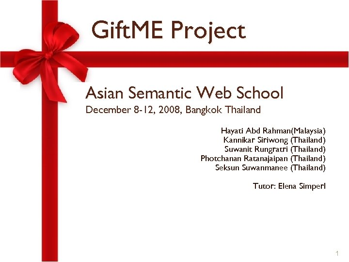 Gift. ME Project Asian Semantic Web School December 8 -12, 2008, Bangkok Thailand Hayati