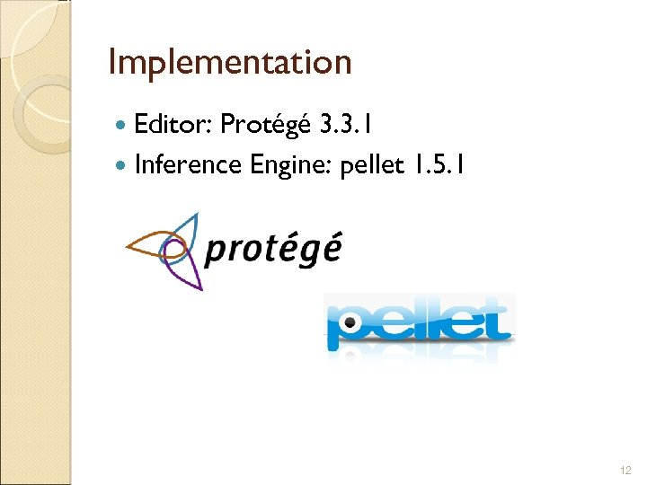 Implementation Editor: Protégé 3. 3. 1 Inference Engine: pellet 1. 5. 1 12