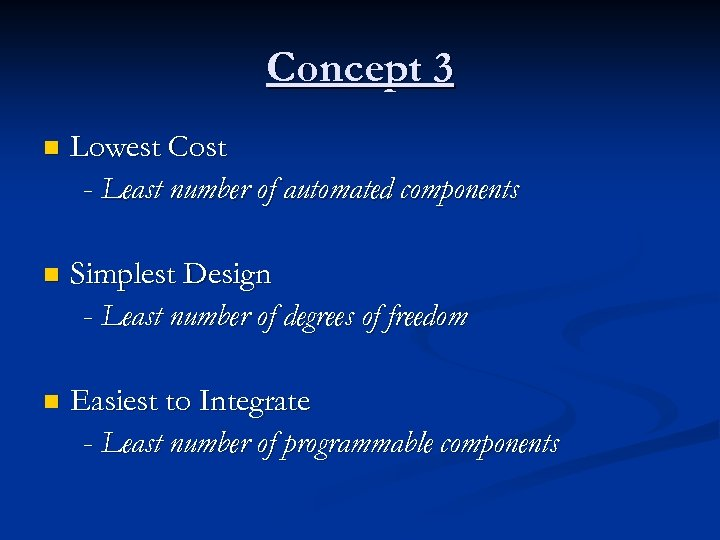 Concept 3 n Lowest Cost - Least number of automated components n Simplest Design