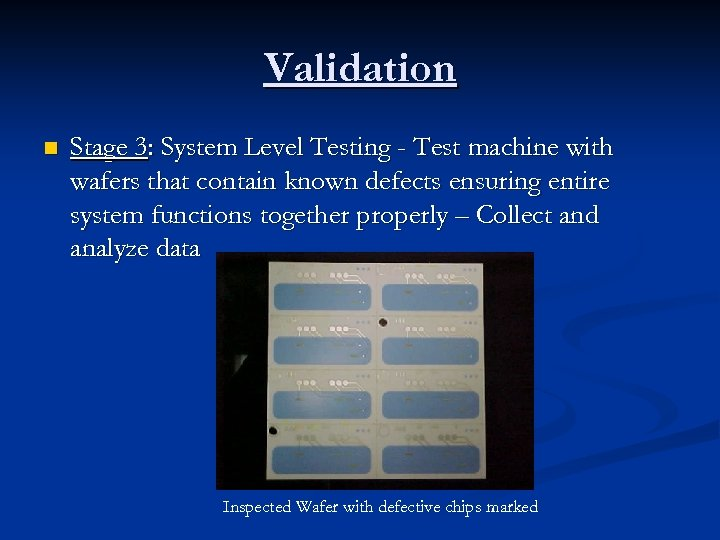 Validation n Stage 3: System Level Testing - Test machine with wafers that contain