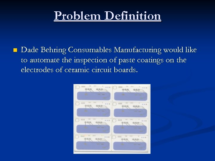 Problem Definition n Dade Behring Consumables Manufacturing would like to automate the inspection of