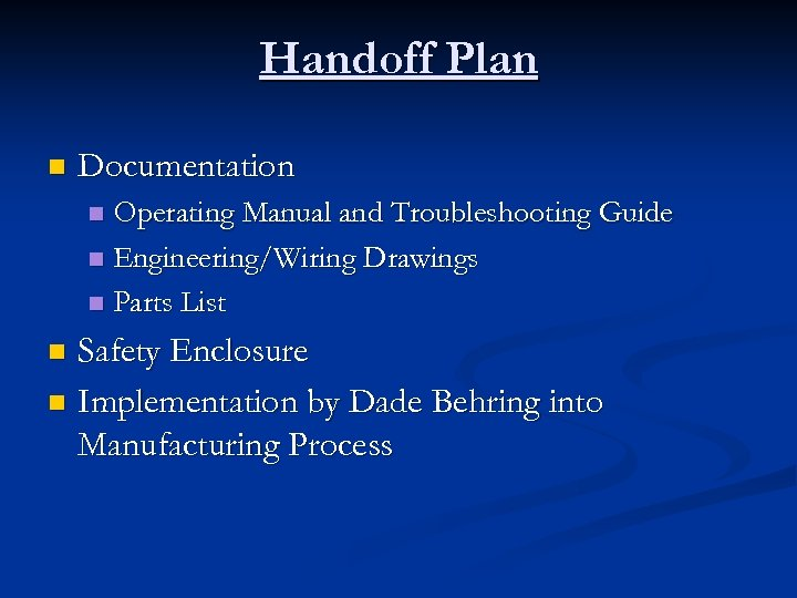 Handoff Plan n Documentation Operating Manual and Troubleshooting Guide n Engineering/Wiring Drawings n Parts
