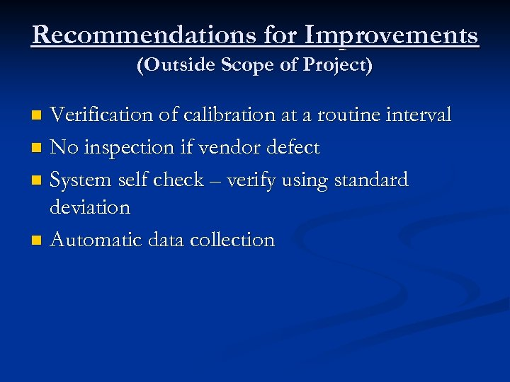 Recommendations for Improvements (Outside Scope of Project) Verification of calibration at a routine interval